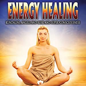 Energy Healing: Kundalini, Angels and Reiki and Super Conciousness | [Reality Entertainment]