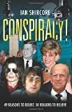 Conspiracy! 49 Reasons to Doubt, 50 Reasons to Believe.