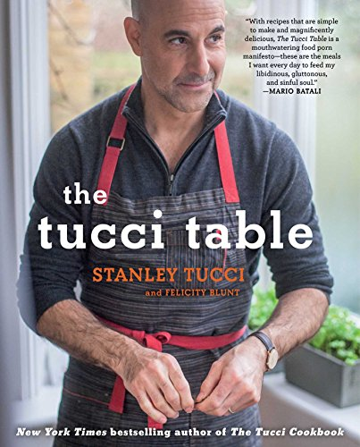 The Tucci Table: Cooking With Family and Friends by Stanley Tucci, Felicity Blunt