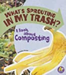 What's Sprouting in My Trash?: A Book...