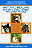 img - for Natural Healing for Cats, Dogs, Horses, and Other Animals: 150 Alternative Therapies Available to Owners and Caregivers book / textbook / text book