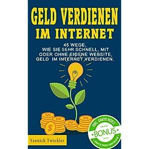 Geld verdienen im Internet: 45 Wege, wie Sie sehr schnell, mit oder ohne eigene Website, Geld im Int