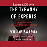 The Tyranny of Experts: Economists, Dictators, and the Forgotten Rights of the Poor