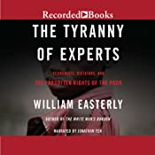 The Tyranny of Experts: Economists, Dictators, and the Forgotten Rights of the Poor | [William Easterly]