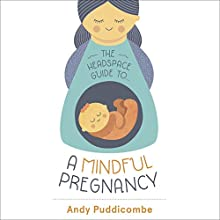 The Headspace Guide to...A Mindful Pregnancy Audiobook by Andy Puddicombe Narrated by Andy Puddicombe, Jane Collingwood
