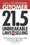 Jeffrey Gitomers 21.5 Unbreakable Laws of Selling: Proven Actions You Must Take to Make Easier, Faster, Bigger Sales....Now and Forever