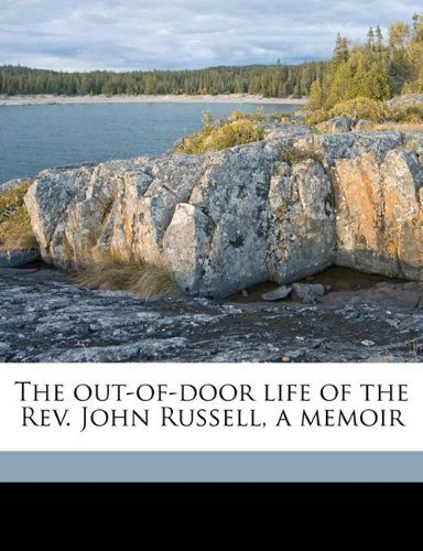 The out-of-door life of the Rev. John Russell, a memoir
