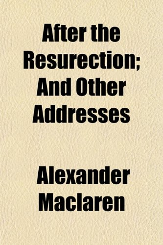 After the Resurection; And Other Addresses