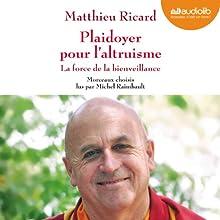 Plaidoyer pour l'altruisme: La force de la bienveillance | Livre audio Auteur(s) : Matthieu Ricard Narrateur(s) : Michel Raimbault