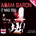 It Was You Audiobook by Adam Baron Narrated by Gordon Griffin