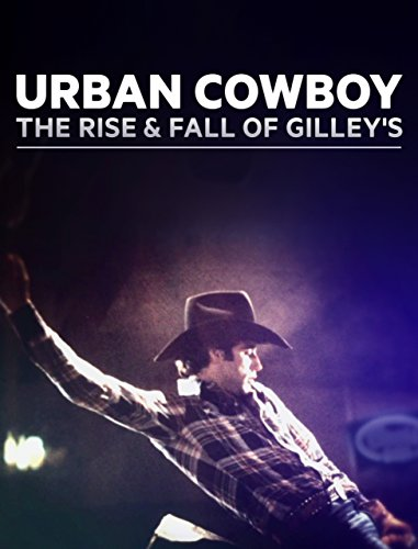 Amazon.com: Urban Cowboy: The Rise and Fall of Gilley's