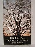 The Biblical Doctrine of Man (0940931915) by Clark, Gordon H.