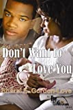 img - for Don't Want to Love You (An Eye of the Storm Short) book / textbook / text book