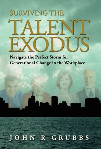 Surviving the Talent Exodus Navigate the Perfect Storm for Generational Change in the WorkPlace098369690X