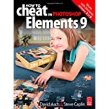How to Cheat in Photoshop Elements 9: Discover the magic of Adobe's best kept secretby David Asch