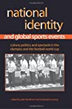 National Identity And Global Sports Events: Culture, Politics, And Spectacle in the Olympics And the Football World Cup (Suny Series on Sport, Culture, and Social Reforms)