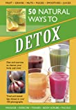 50 Natural Ways to Detox: Diet and Exercise to Cleanse Your Body and Mind