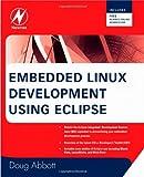 echange, troc Doug Abbott - Embedded Linux Development Using Eclipse