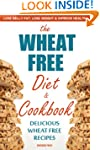 The Wheat Free Diet & Cookbook: Lose...