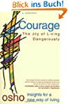 Courage: The Joy of Living Dangerousl...