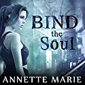Bind the Soul: Steel & Stone Series, Book 2 Audiobook by Annette Marie Narrated by Jorjeana Marie