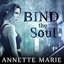 Bind the Soul: Steel & Stone Series, Book 2 (       UNABRIDGED) by Annette Marie Narrated by Jorjeana Marie