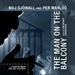 The Man on the Balcony: A Martin Beck Police Mystery (       UNABRIDGED) by Maj Sjöwall, Per Wahlöö Narrated by Tom Weiner