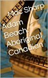 img - for Adam Beach: Aboriginal Canadian book / textbook / text book