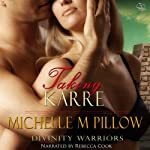 Taking Karre: Divinity Warriors, Book 4 (       UNABRIDGED) by Michelle M. Pillow Narrated by Rebecca Cook