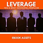 Leverage: This Is What Successful People Do: How to Leverage Your Life to Achieve Results Faster and Accomplish More |  Ebook Assets
