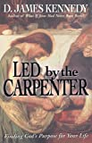 Led by the Carpenter: Finding God's Purpose for Your Life! (0785283560) by Kennedy, D. James