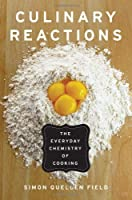 Culinary Reactions: The Everyday Chemistry of Cooking Front Cover