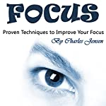 Focus: Proven Techniques to Improve Your Focus | Charles Jensen
