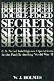 Double-Edged Secrets: U.S. Naval Intelligence Operations in the Pacific During World War II