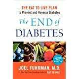The End of Diabetes: The Eat to Live Plan to Prevent and Reverse Diabetes Hardcover
