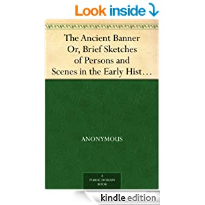 The Ancient Banner Or, Brief Sketches of Persons and Scenes in the Early History of Friends
