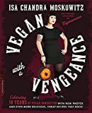 Isa Chandra Moskowitz Vegan with a Vengeance, 10th Anniversary Edition