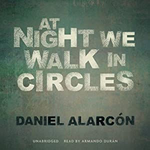 At Night We Walk in Circles | [Daniel Alarcón]