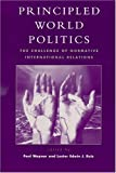 img - for Principled World Politics: The Challenge of Normative International Relations book / textbook / text book