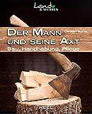 Image de Der Mann und seine Axt: Bau - Handhabung - Pflege (Land & Werken)