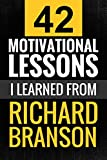 img - for Richard Branson: 42 Motivational Lessons I Learned from Richard Branson: (Motivation, Entrepreneurship, Secret Lessons) book / textbook / text book
