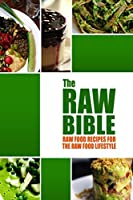 The Raw Bible - Raw Food Recipes for the Raw Food Lifestyle: 200 Recipes - The Definitive Recipe Book (English Edition)