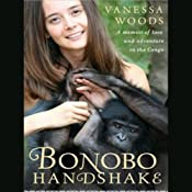 Bonobo Handshake: A Memoir of Love and Adventure in the Congo | [Vanessa Woods]