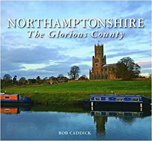 Northamptonshire The Glorious County