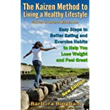 The Kaizen Method to Living a Healthy Lifestyle: Easy Steps to Better Eating and Exercise Habits to Help You Lose Weight and Feel Great: Lose pounds and be healthy with no gimmicks ~ Barbara Bingham