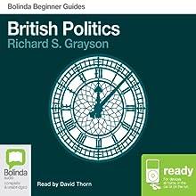 British Politics: Bolinda Beginner Guides (       UNABRIDGED) by Richard S Grayson Narrated by David Thorn