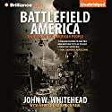 Battlefield America: The War on the American People Audiobook by John W. Whitehead Narrated by Eric G. Dove