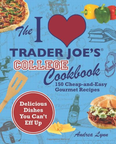 the-i-love-trader-joes-college-cookbook-150-cheap-and-easy-gourmet-recipes