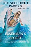 The Speedicut Papers: Book 1 (1821-1848) : Flashman's Secret