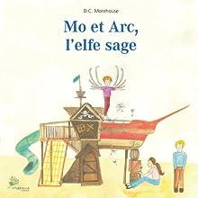 Mo et Arc, l'elfe sage: Un conte pour rêveurs de tous âges | Livre audio Auteur(s) : D.C. Morehouse Narrateur(s) : Céline Diebold, Jean-Noel Cado